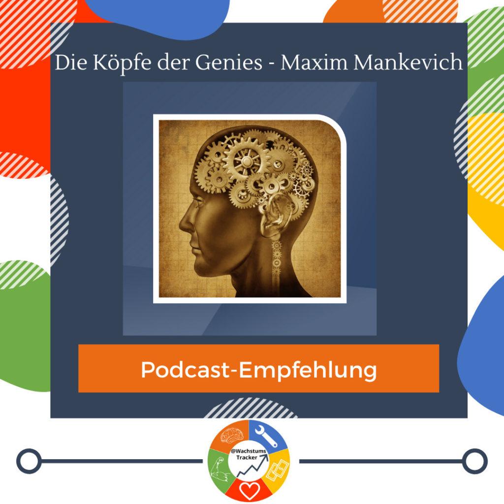 Podcast-Empfehlung - Die Köpfe der Genies - Maxim Mankevich - Cover