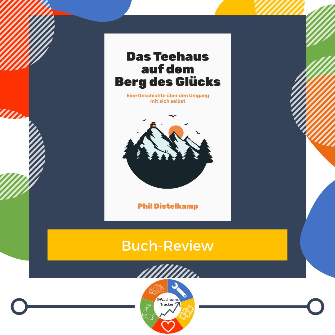 Buch-Review - Das Teehaus auf dem Berg des Glücks - Phil Distelkamp - Cover