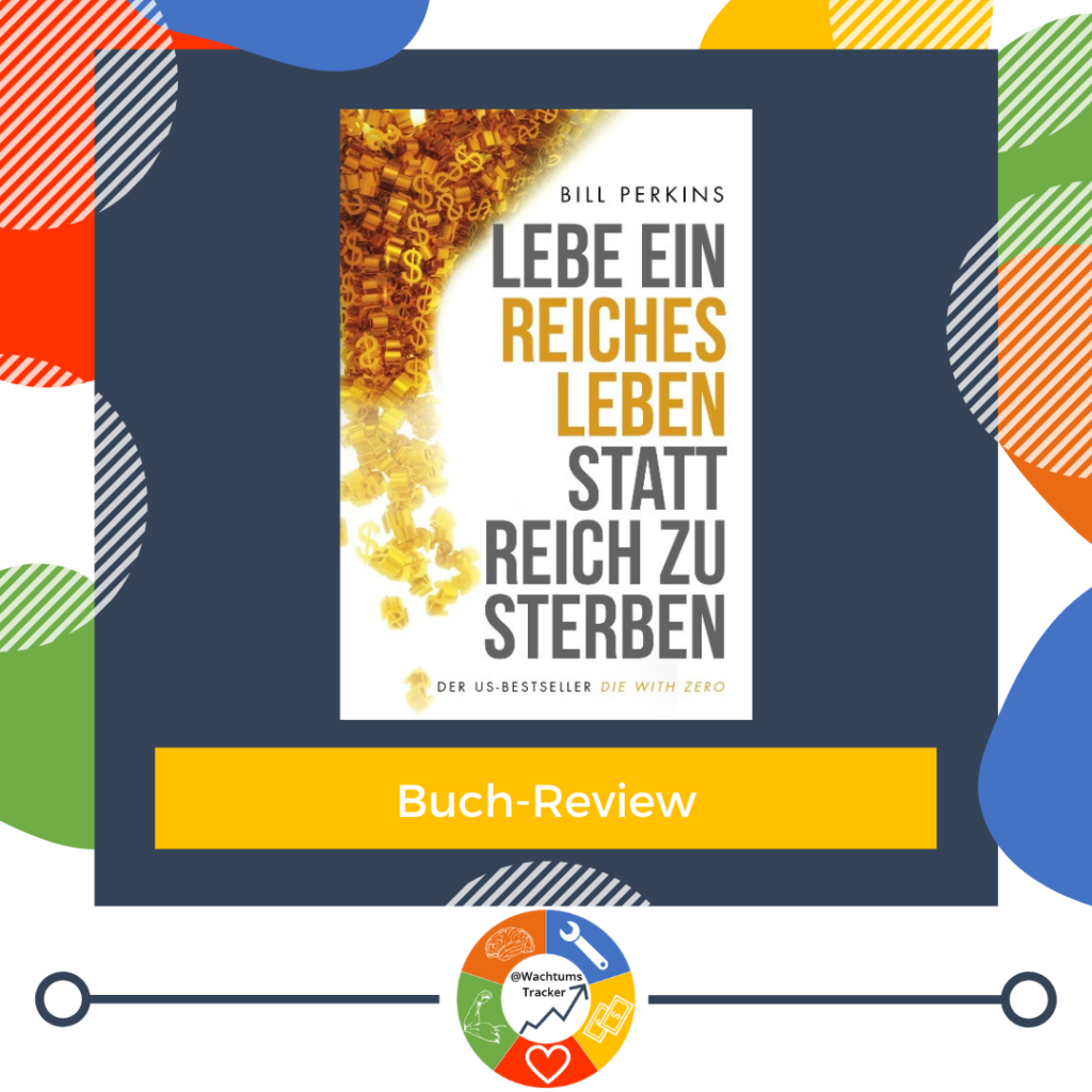 Buch-Review - Lebe ein reiches Leben statt reich zu sterben - Bill Perkins - Cover