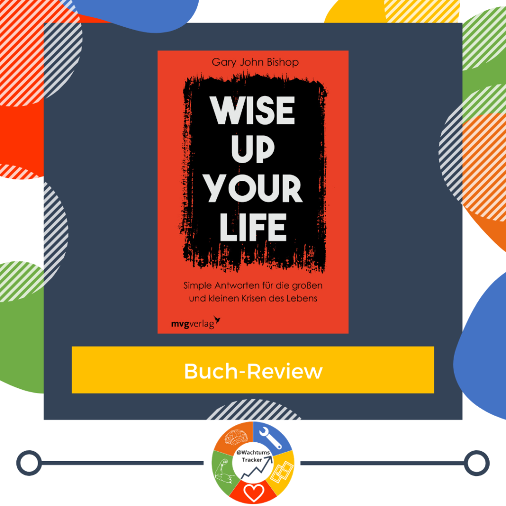 Buch-Review - Wise up your life - Gary John Bishop - Cover
