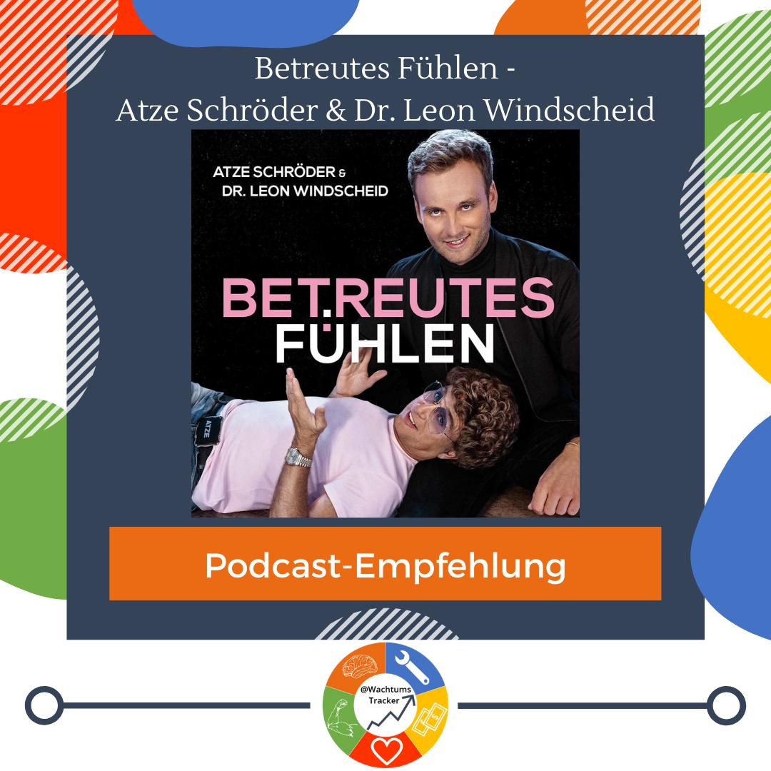Podcast-Empfehlung - Betreutes Fühlen Podcast - Atze Schröder & Dr. Leon Windscheid - Cover
