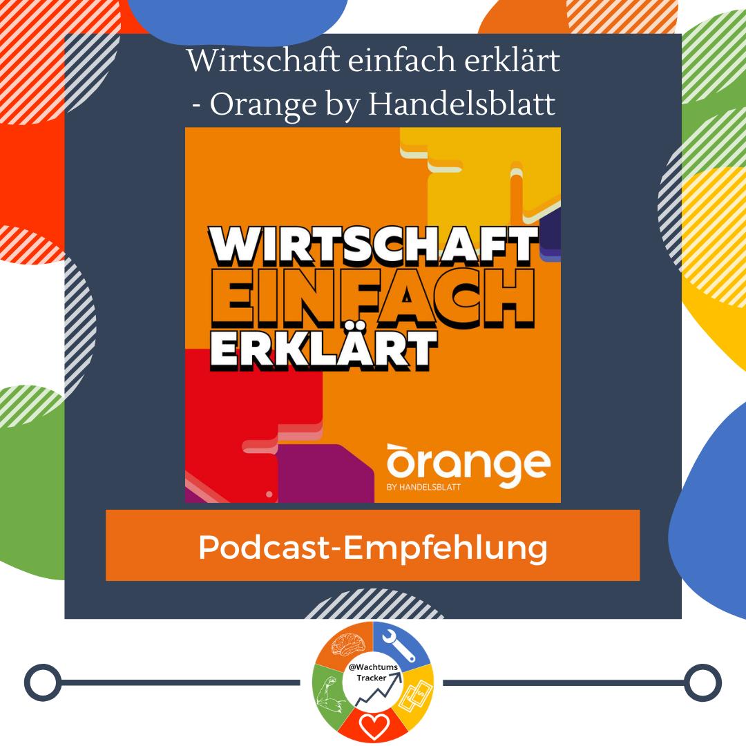 Podcast-Empfehlung - Wirtschaft einfach erklärt Podcast - Orange by Handelsblatt - Cover